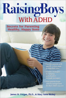 Raising Boys with ADHD: Secrets for Parenting Happy, Healthy Sons